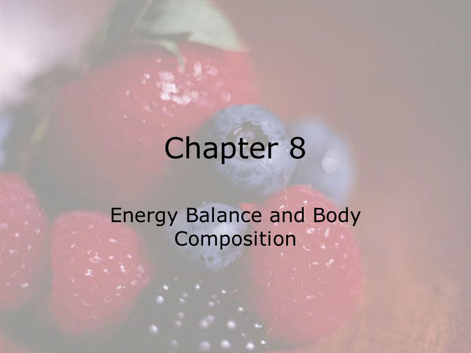 © 2008 Thomson - Wadsworth Chapter 8 Energy Balance and Body Composition