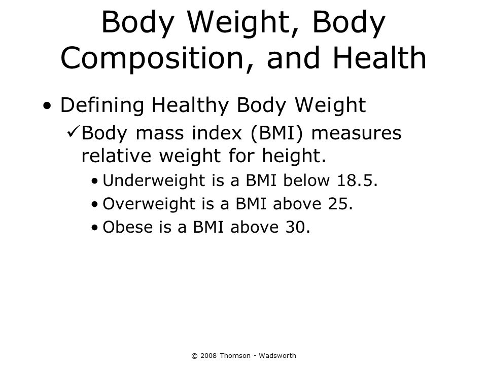 Body Weight, Body Composition, and Health Defining Healthy Body Weight Body mass index (BMI) measures relative weight for height. Underweight is a BMI