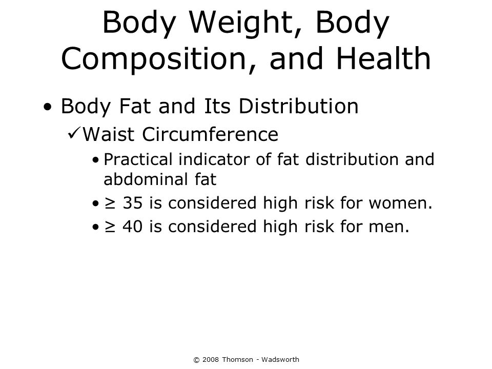 Body Weight, Body Composition, and Health Body Fat and Its Distribution Waist Circumference Practical indicator of fat distribution and abdominal fat