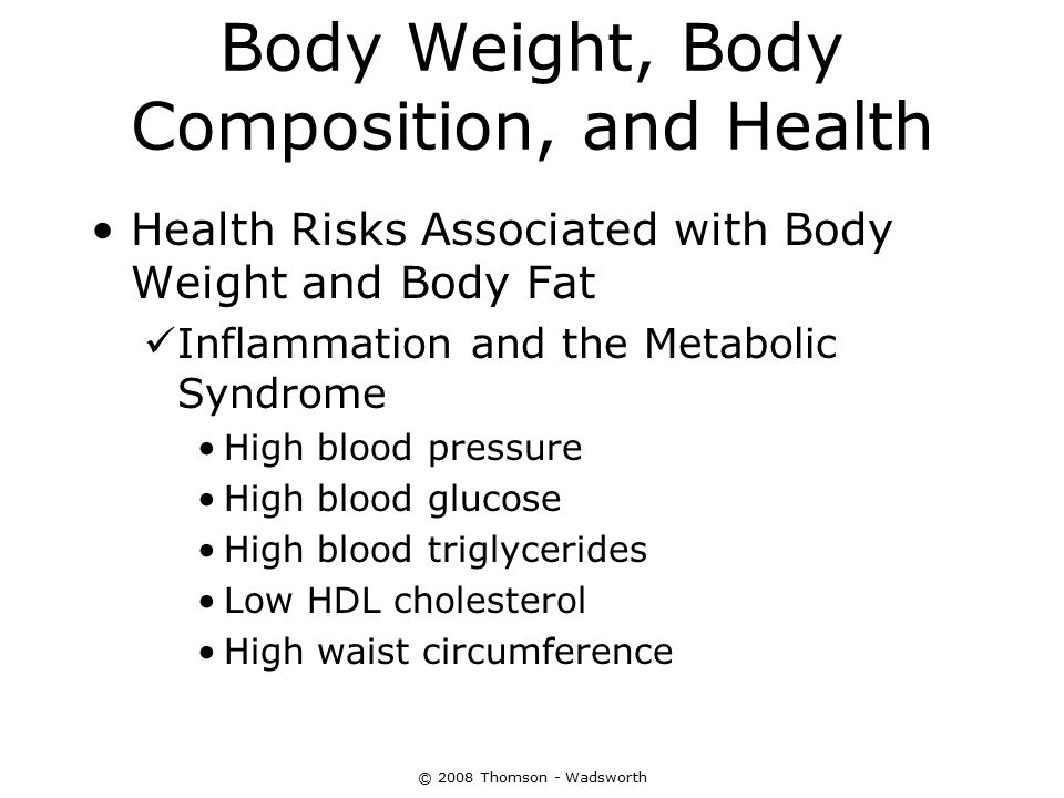 © 2008 Thomson - Wadsworth Body Weight, Body Composition, and Health Health Risks Associated with Body Weight and Body Fat Inflammation and the Metabo