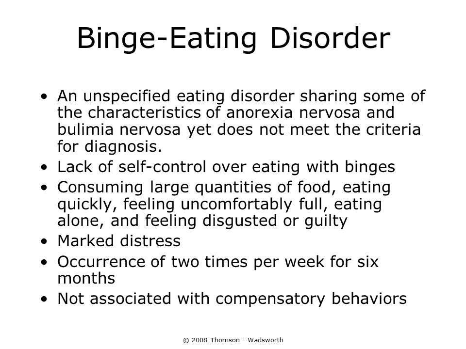 © 2008 Thomson - Wadsworth Binge-Eating Disorder An unspecified eating disorder sharing some of the characteristics of anorexia nervosa and bulimia ne