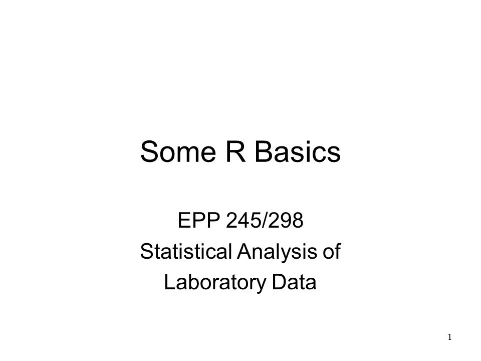 1 Some R Basics EPP 245/298 Statistical Analysis of Laboratory Data