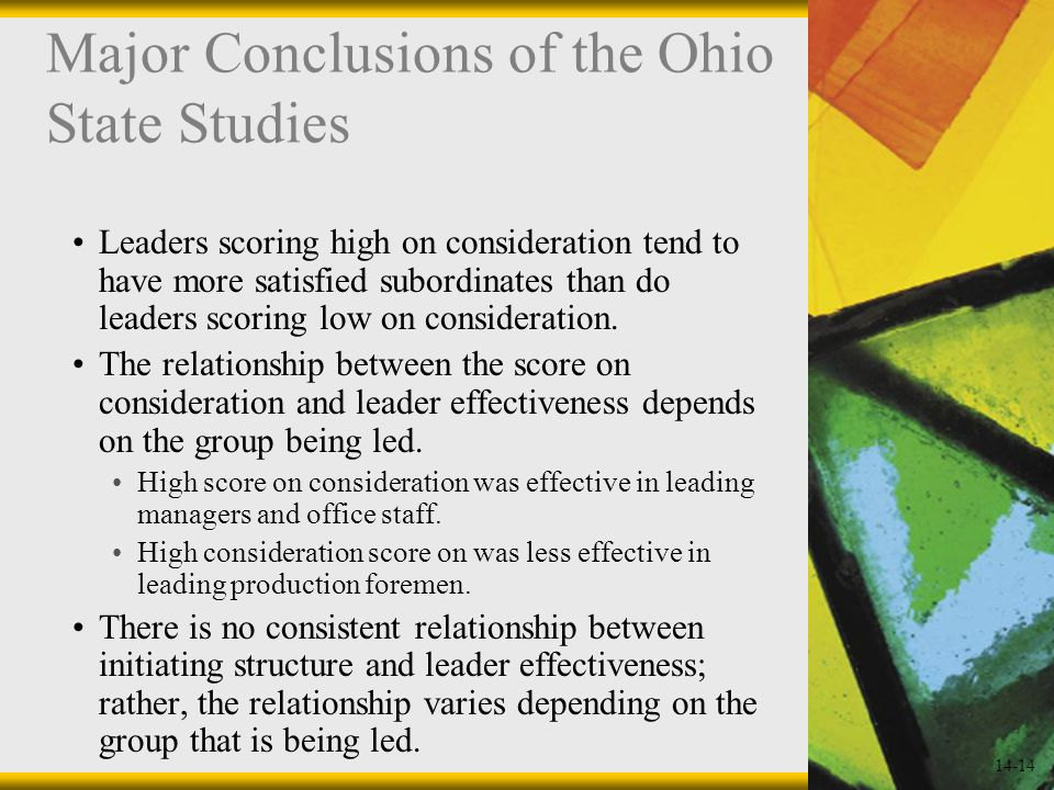 14-14 Major Conclusions of the Ohio State Studies Leaders scoring high on consideration tend to have more satisfied subordinates than do leaders scoring low on consideration.