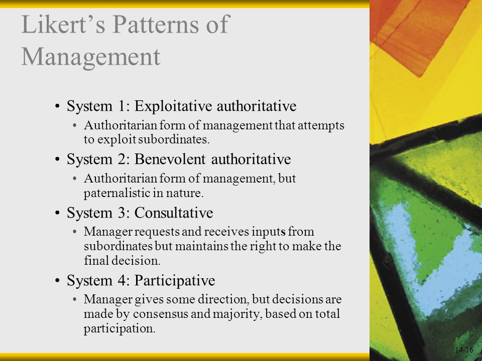 14-16 Likert's Patterns of Management System 1: Exploitative authoritative Authoritarian form of management that attempts to exploit subordinates.