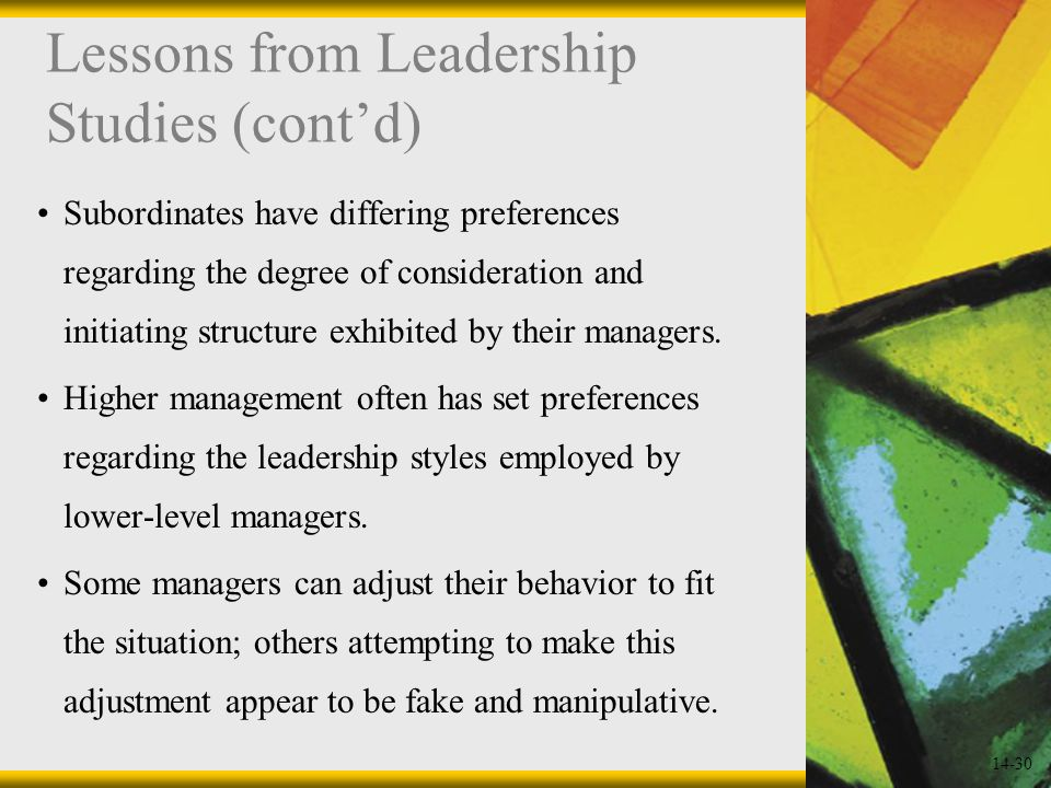 14-30 Lessons from Leadership Studies (cont'd) Subordinates have differing preferences regarding the degree of consideration and initiating structure exhibited by their managers.
