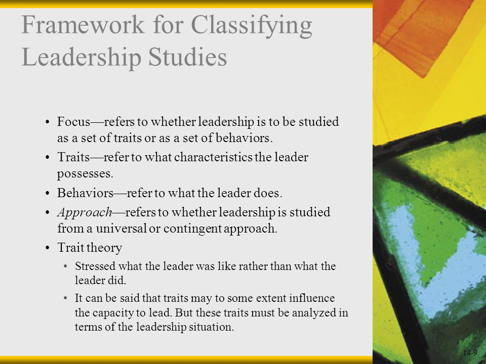 14-9 Framework for Classifying Leadership Studies Focus—refers to whether leadership is to be studied as a set of traits or as a set of behaviors.