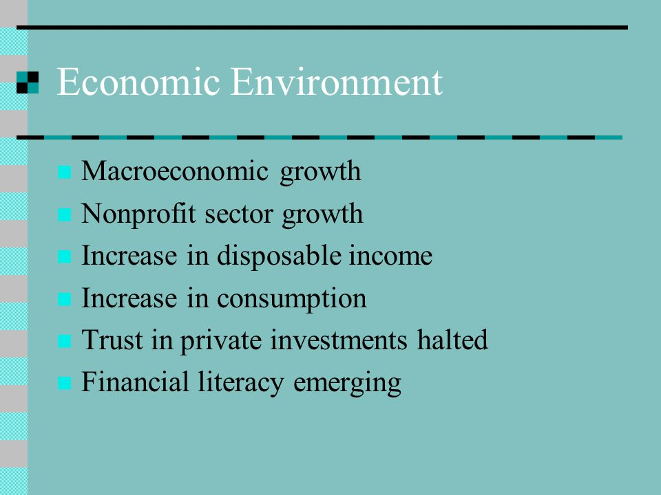 Economic Environment Macroeconomic growth Nonprofit sector growth Increase in disposable income Increase in consumption Trust in private investments h