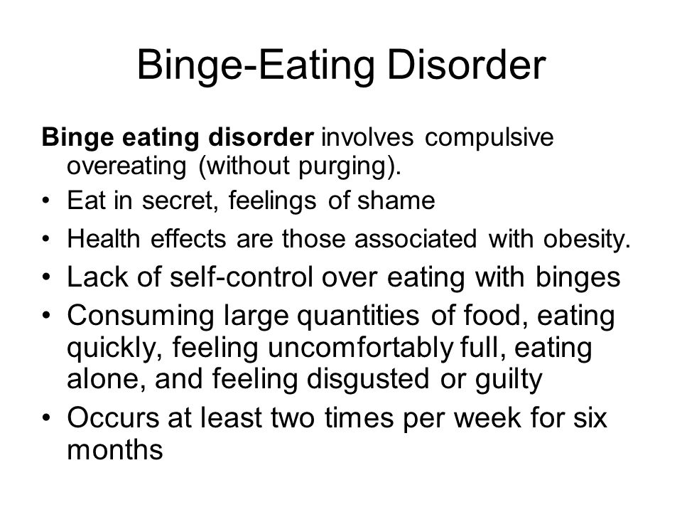 Bulimia nervosa Bulimia nervosa involves cycle of binge eating and purging –Purging can include self-induced vomiting, excessive exercising, strict di