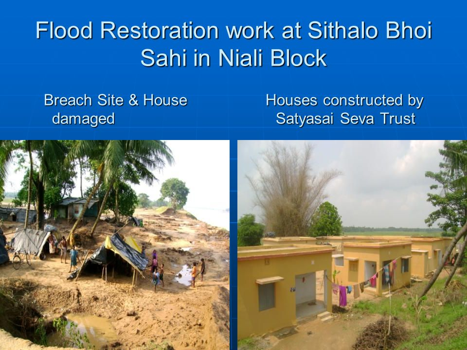 Flood Restoration work at Sithalo Bhoi Sahi in Niali Block Breach Site & House Houses constructed by damaged Satyasai Seva Trust