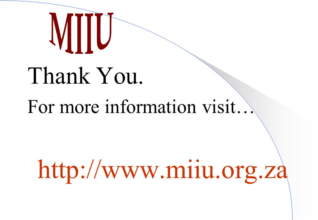 Thank You. For more information visit… http://www.miiu.org.za