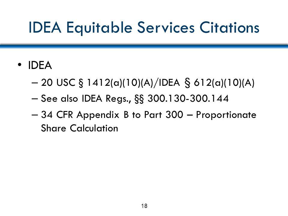 IDEA Equitable Services Citations IDEA – 20 USC § 1412(a)(10)(A)/IDEA § 612(a)(10)(A) – See also IDEA Regs., §§ 300.130-300.144 – 34 CFR Appendix B to
