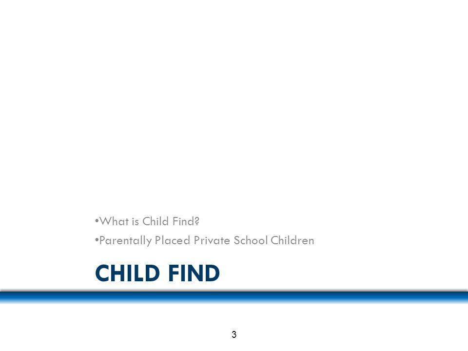 CHILD FIND What is Child Find? Parentally Placed Private School Children 3