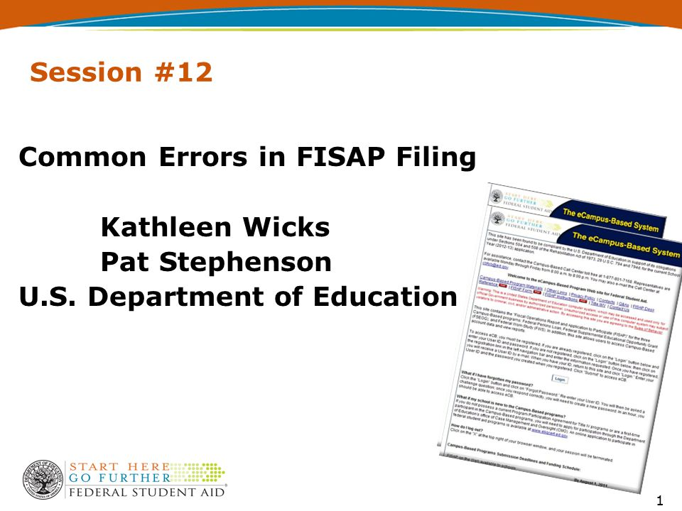Session #12 Common Errors in FISAP Filing Kathleen Wicks Pat Stephenson U.S. Department of Education 1