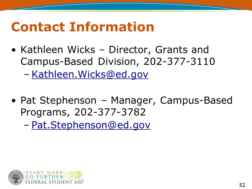 Contact Information Kathleen Wicks – Director, Grants and Campus-Based Division, 202-377-3110 –Kathleen.Wicks@ed.govKathleen.Wicks@ed.gov Pat Stephens