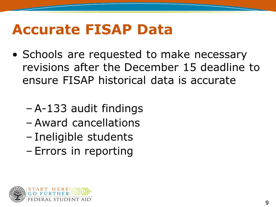 Accurate FISAP Data Schools are requested to make necessary revisions after the December 15 deadline to ensure FISAP historical data is accurate –A-13