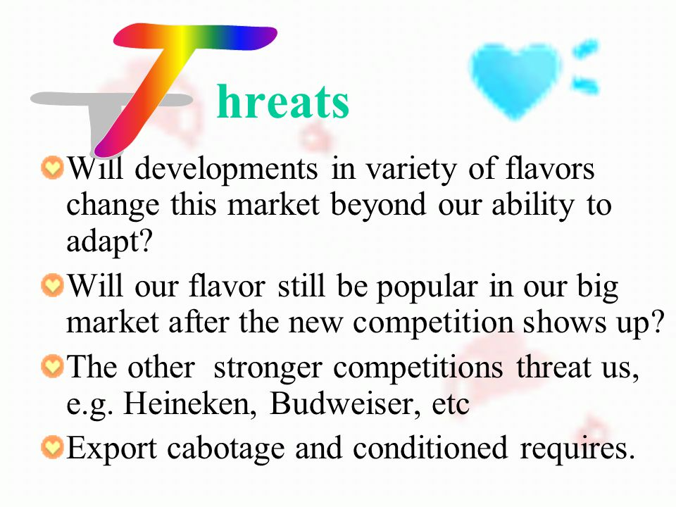 hreats Will developments in variety of flavors change this market beyond our ability to adapt.