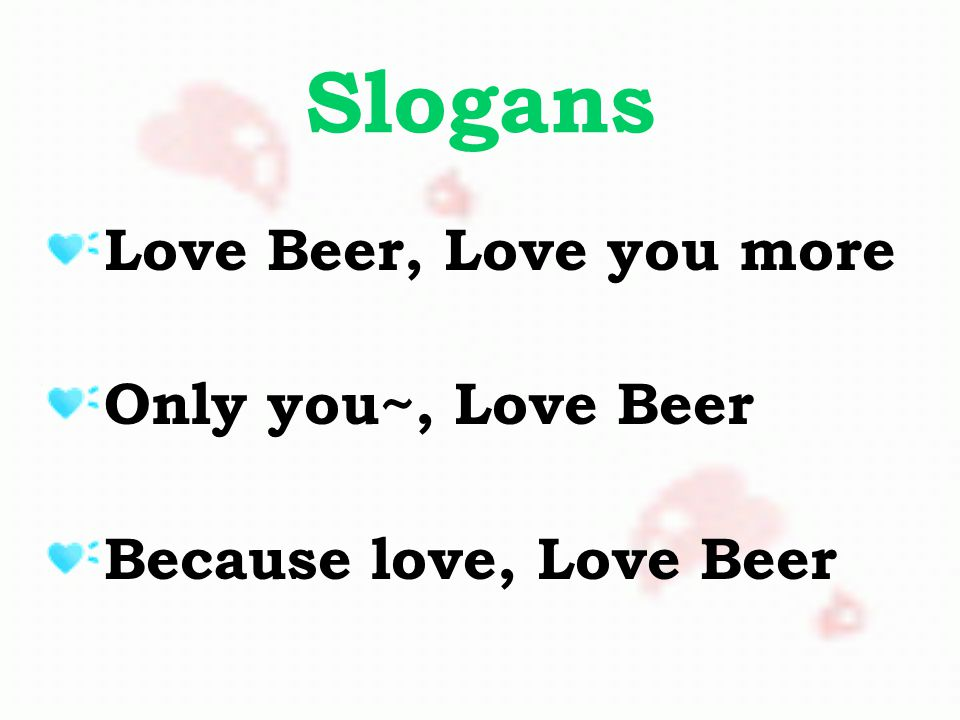 Slogans Love Beer, Love you more Only you~, Love Beer Because love, Love Beer