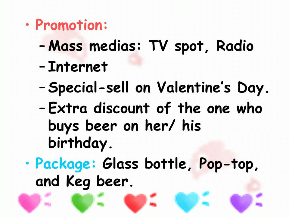 Promotion: –Mass medias: TV spot, Radio –Internet –Special-sell on Valentine's Day.