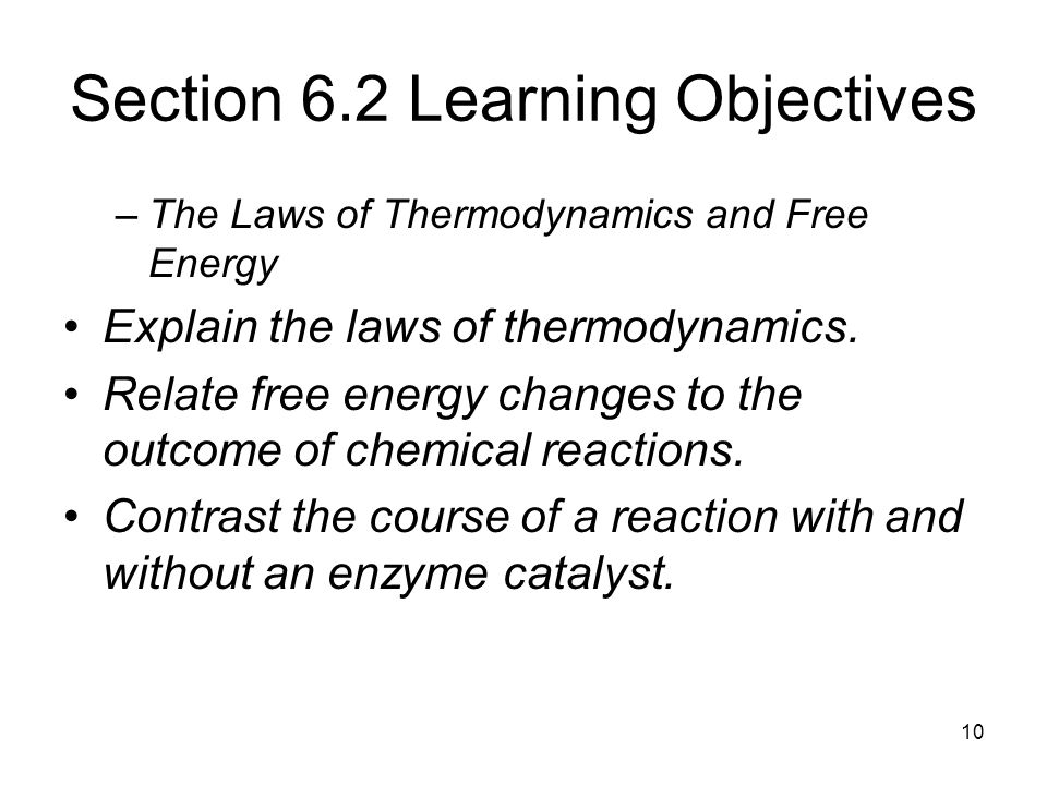 Section 6.2 Learning Objectives –The Laws of Thermodynamics and Free Energy Explain the laws of thermodynamics. Relate free energy changes to the outc