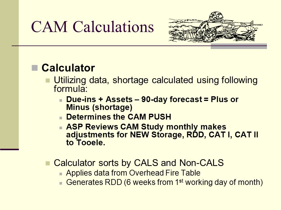 CAM Calculations Calculator Utilizing data, shortage calculated using following formula: Due-ins + Assets – 90-day forecast = Plus or Minus (shortage)