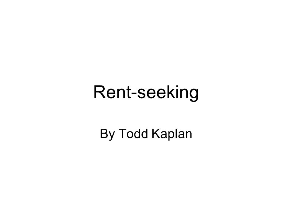 Rent-seeking By Todd Kaplan
