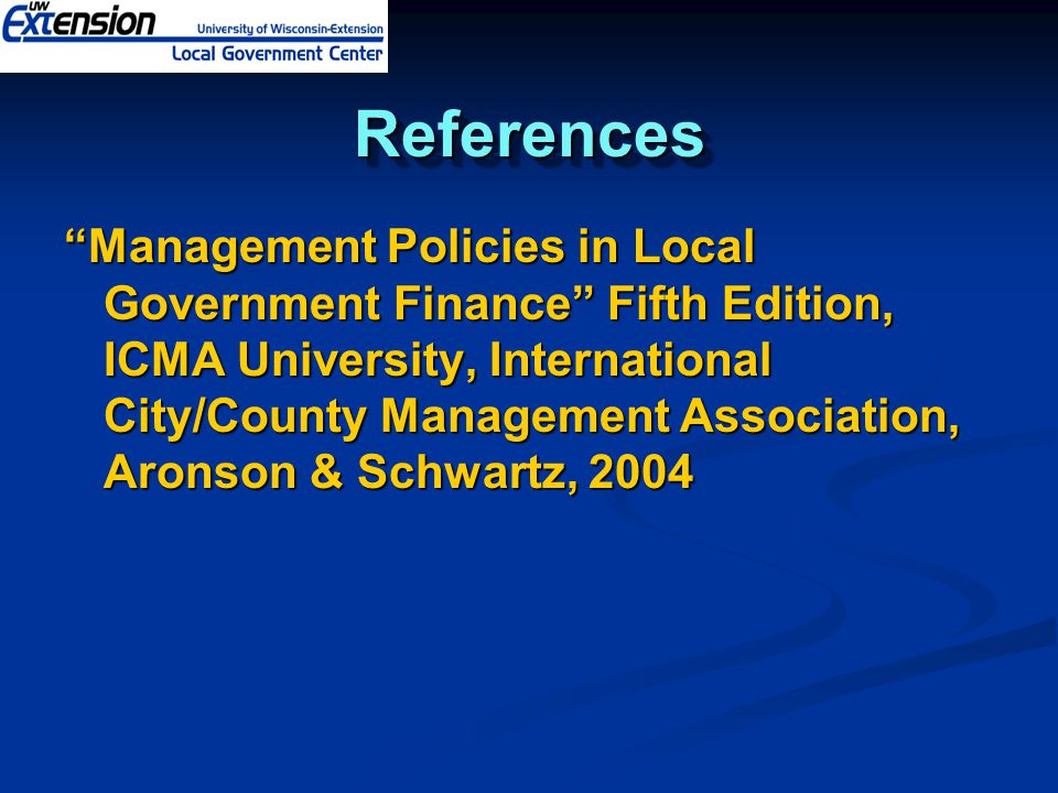 ReferencesReferences Management Policies in Local Government Finance Fifth Edition, ICMA University, International City/County Management Association, Aronson & Schwartz, 2004
