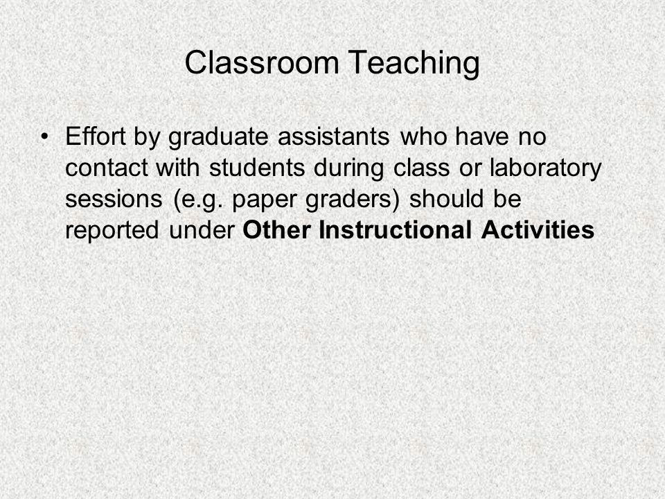 Classroom Teaching Effort by graduate assistants who have no contact with students during class or laboratory sessions (e.g. paper graders) should be