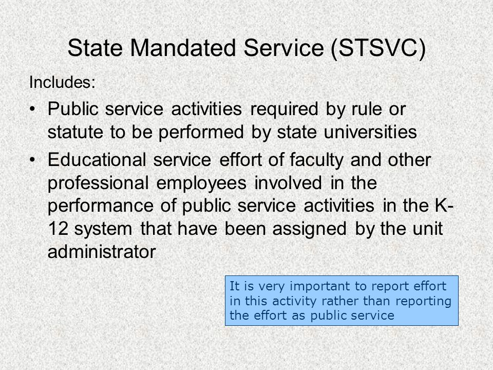 State Mandated Service (STSVC) Includes: Public service activities required by rule or statute to be performed by state universities Educational servi