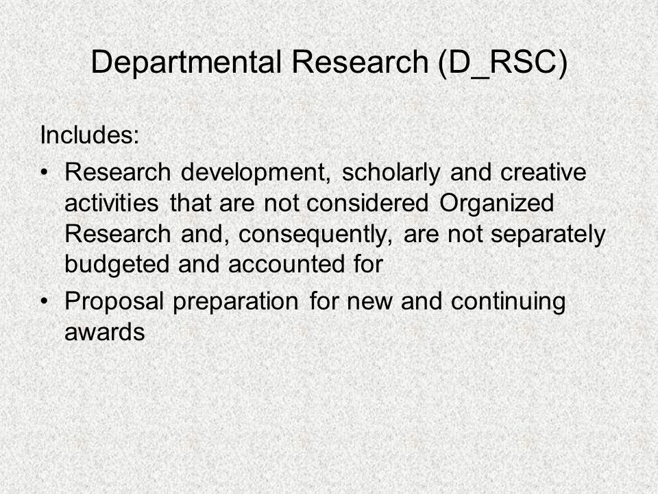 Departmental Research (D_RSC) Includes: Research development, scholarly and creative activities that are not considered Organized Research and, conseq