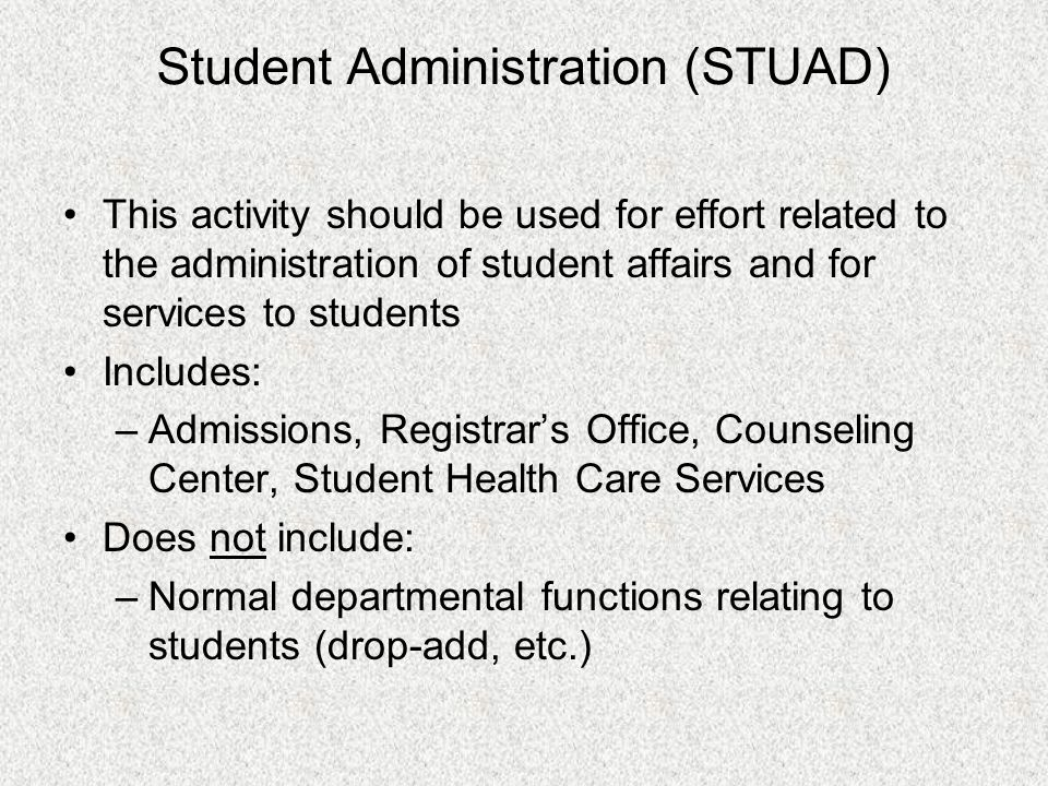 Student Administration (STUAD) This activity should be used for effort related to the administration of student affairs and for services to students I