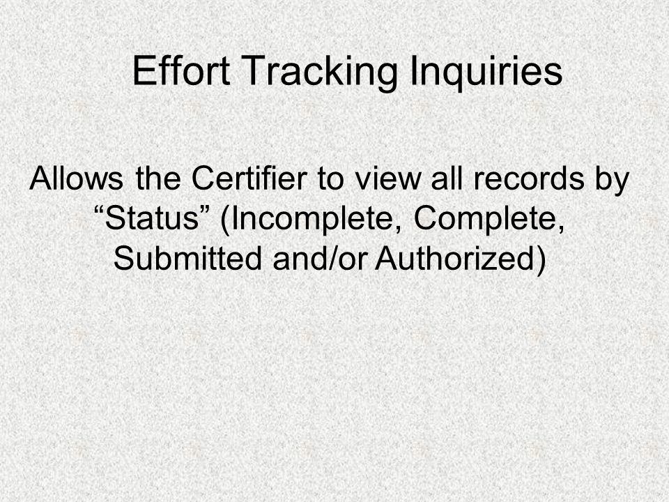 Effort Tracking Inquiries Allows the Certifier to view all records by Status (Incomplete, Complete, Submitted and/or Authorized)