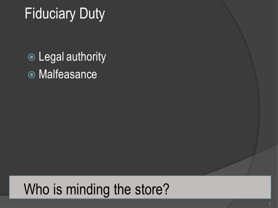 Fiduciary Duty  Legal authority  Malfeasance 3 What this means… The School Board determines how the funds are to be spent.