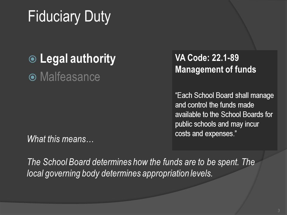 Fiduciary Duty  Legal authority  Malfeasance 3 What this means… The School Board determines how the funds are to be spent.
