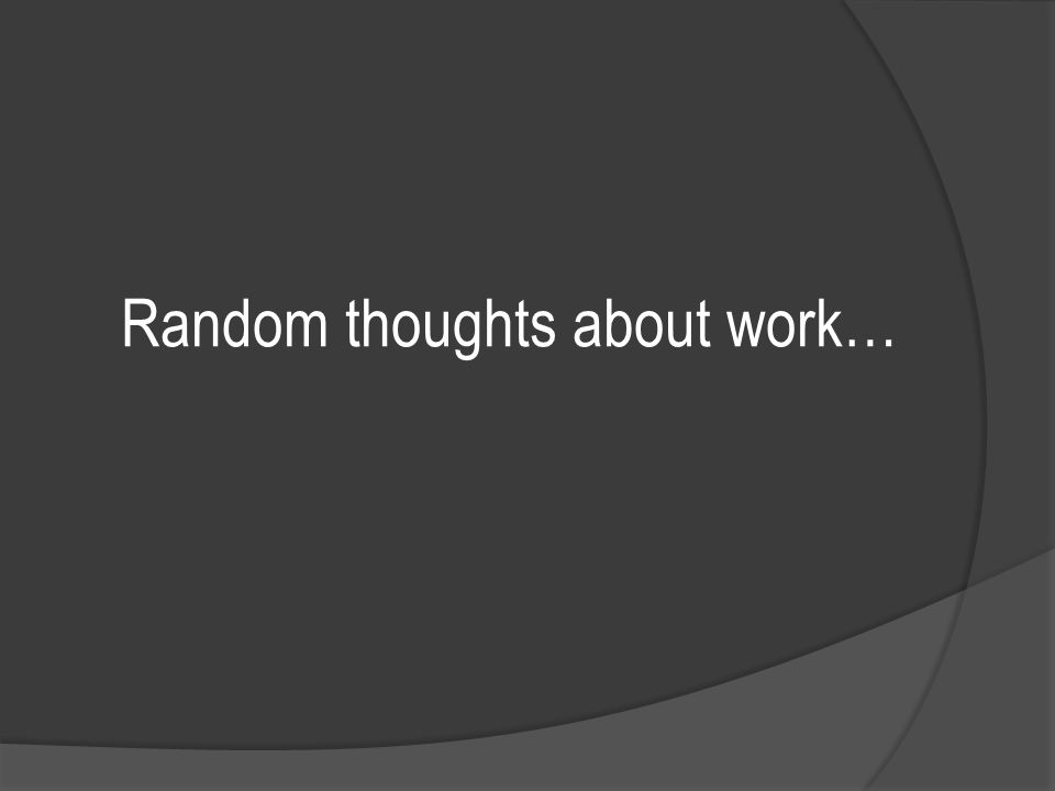 Random thoughts about work…