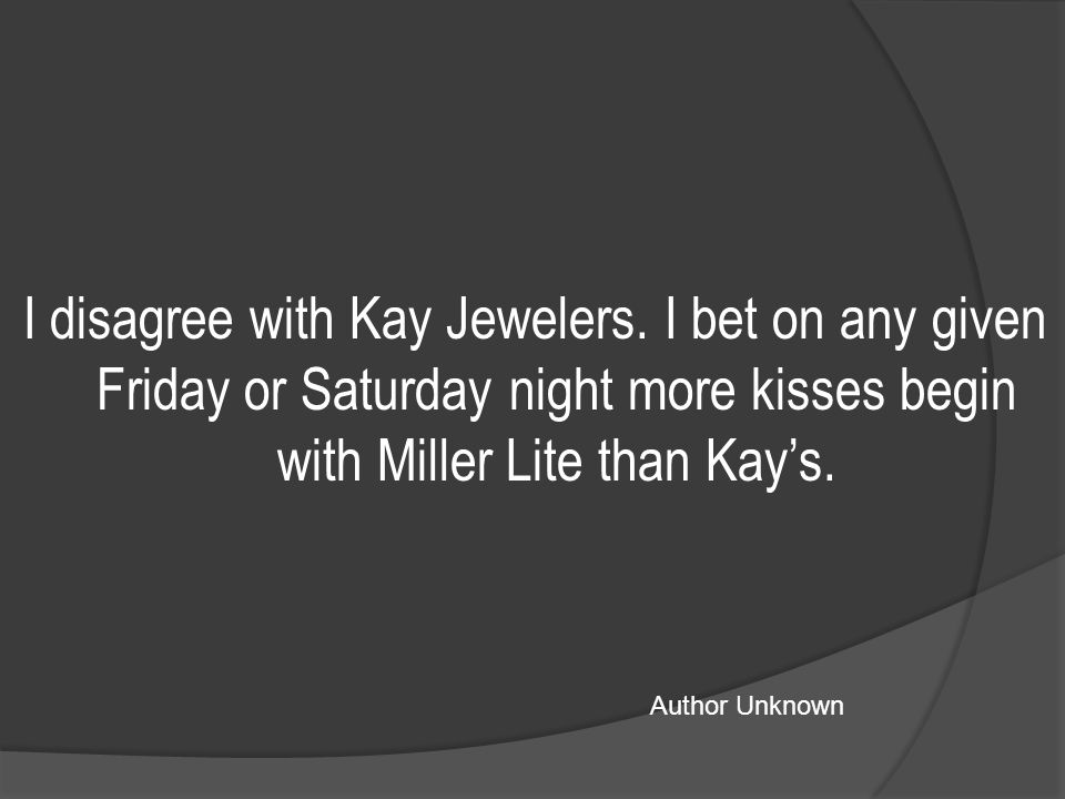I disagree with Kay Jewelers.