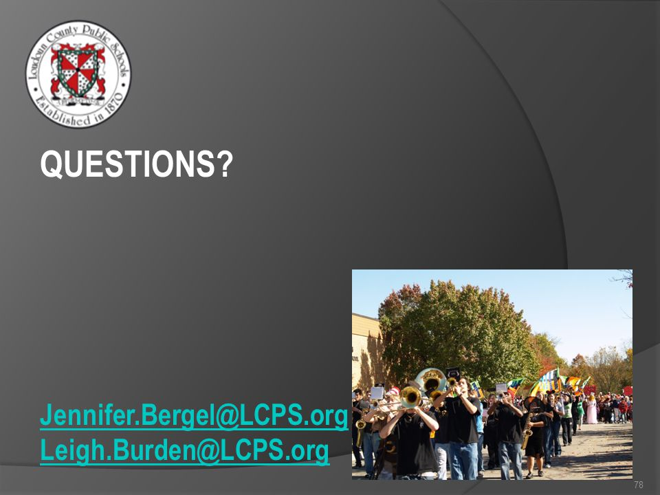 78 QUESTIONS Jennifer.Bergel@LCPS.org Leigh.Burden@LCPS.org