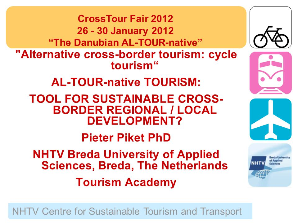 NHTV Centre for Sustainable Tourism and Transport Alternative cross-border tourism: cycle tourism AL-TOUR-native TOURISM: TOOL FOR SUSTAINABLE CROSS- BORDER REGIONAL / LOCAL DEVELOPMENT.