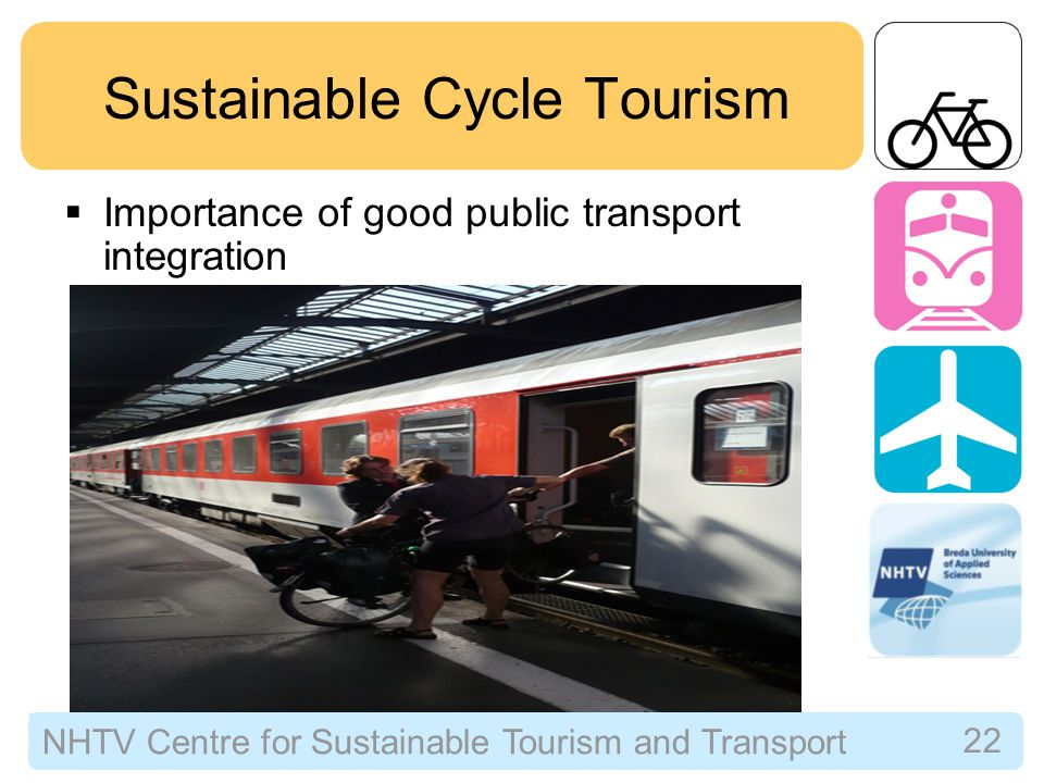 NHTV Centre for Sustainable Tourism and Transport 23 Some Conclusions  Cycle tourists' daily spending is comparable to that of other tourists, specifically in rural areas  Cycle tourism can provide a significant contribution to rural regional and local economies that have not enjoyed mainstream tourism development  Cycle holidays produce considerably less greenhouse gas emissions than average holidays, due to shorter Origin/Destination distances, high public and overland transport share and low accommodation energy-use