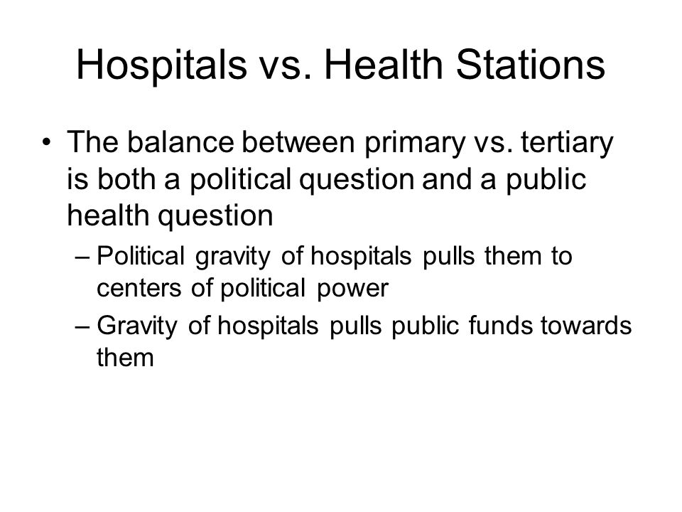 Hospitals vs. Health Stations The balance between primary vs.