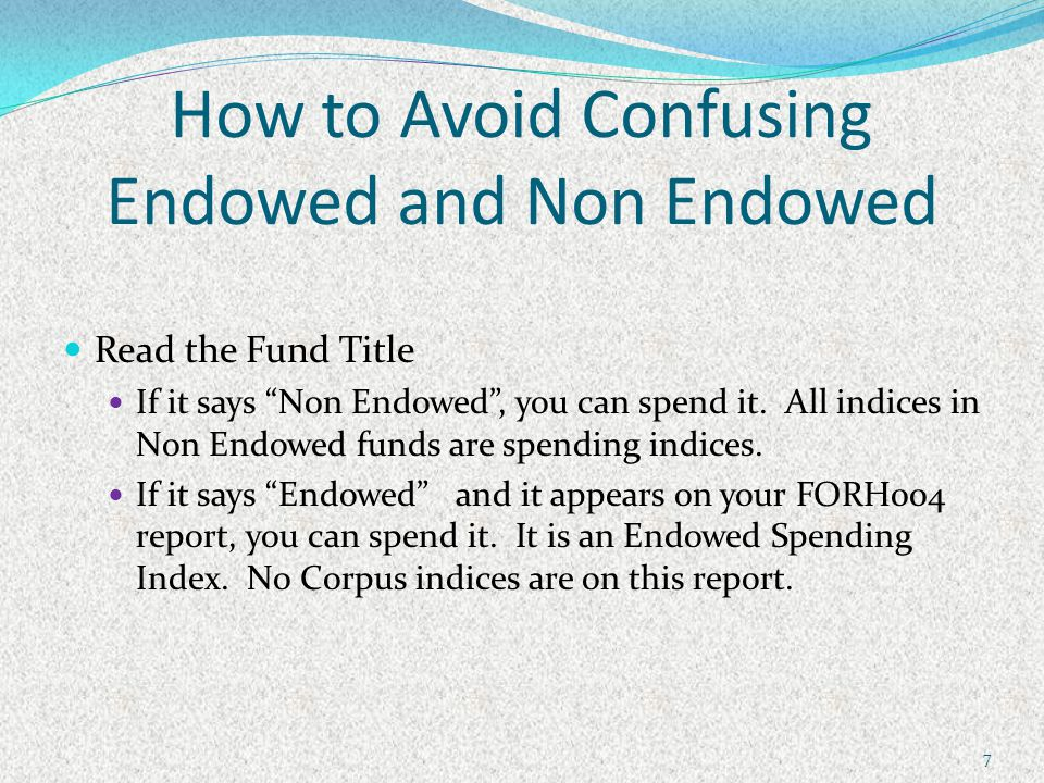 Endowed- TWO Indices (not one) Spending Index – The money available for spending Corpus Index – The gift money.