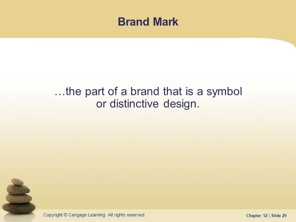 Copyright © Cengage Learning. All rights reserved. Chapter 12 | Slide 29 Brand Mark …the part of a brand that is a symbol or distinctive design.