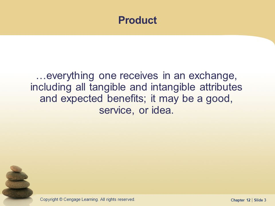Copyright © Cengage Learning. All rights reserved. Chapter 12 | Slide 3 Product …everything one receives in an exchange, including all tangible and in
