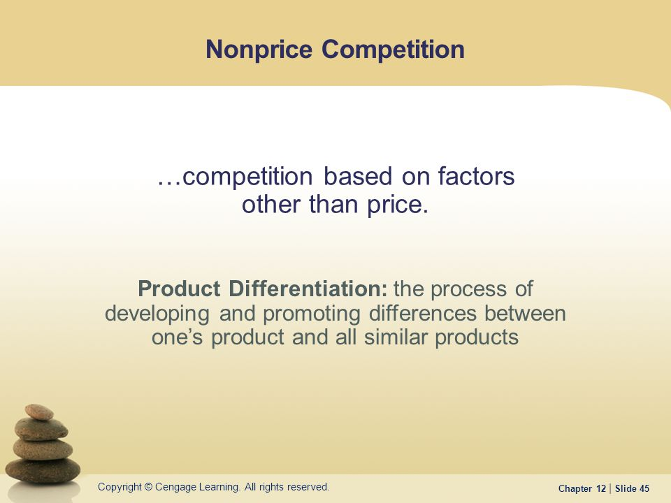 Copyright © Cengage Learning. All rights reserved. Chapter 12 | Slide 45 Nonprice Competition …competition based on factors other than price. Product