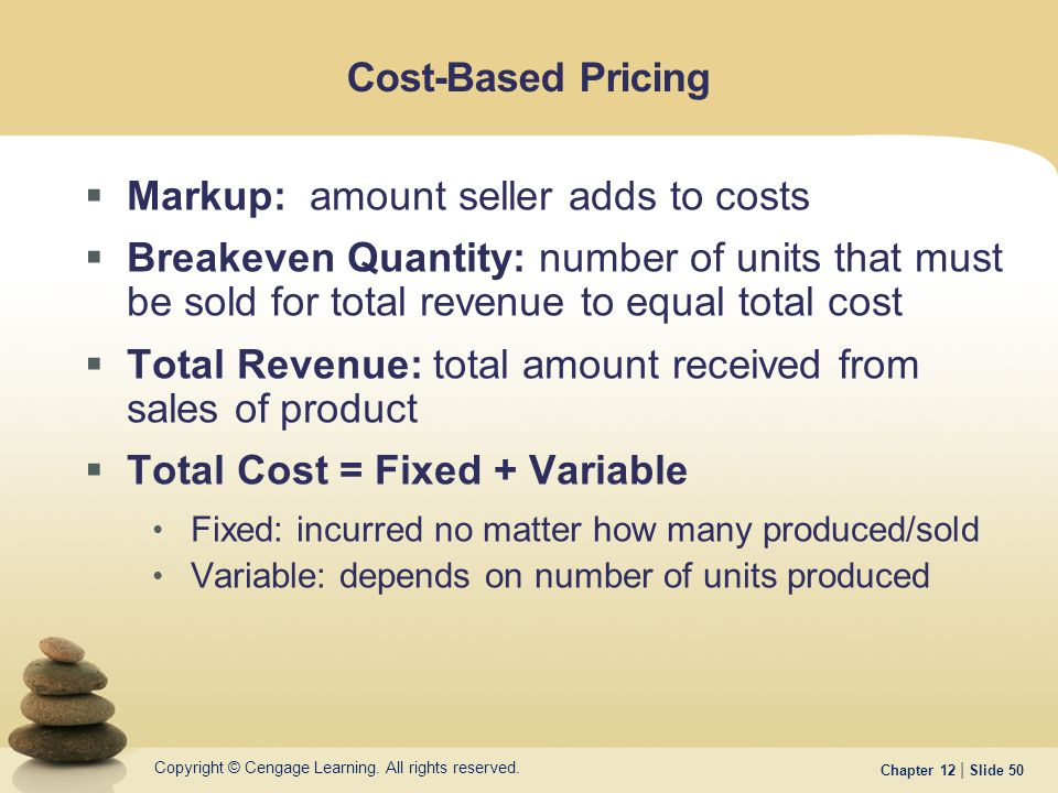 Copyright © Cengage Learning. All rights reserved. Chapter 12 | Slide 50 Cost-Based Pricing  Markup: amount seller adds to costs  Breakeven Quantity