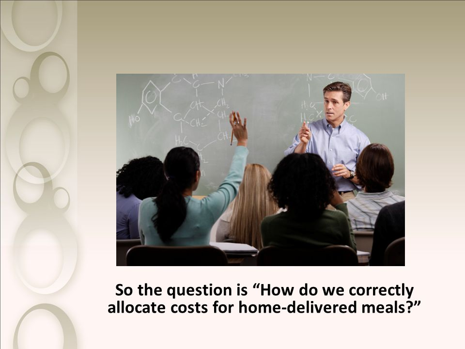 So the question is How do we correctly allocate costs for home-delivered meals