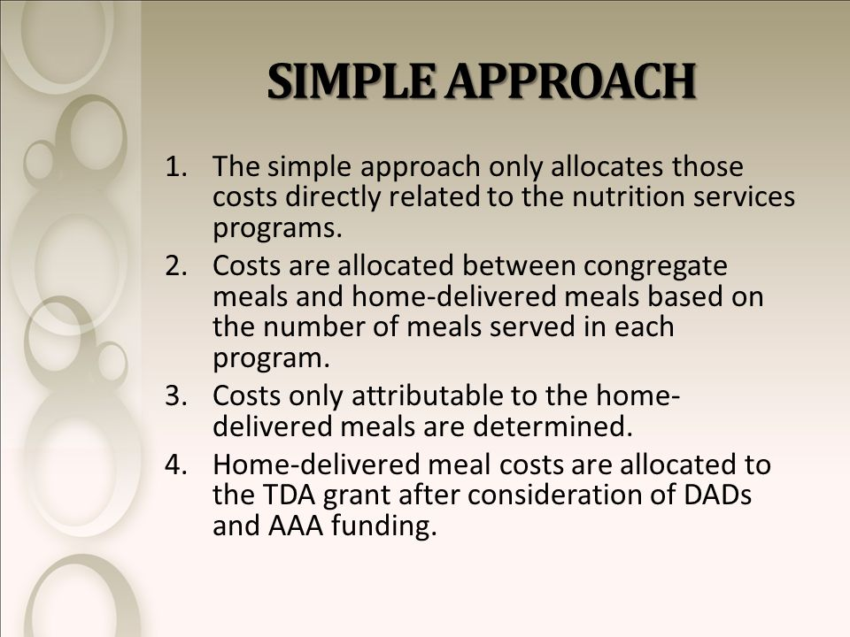 SIMPLE APPROACH 1.The simple approach only allocates those costs directly related to the nutrition services programs.