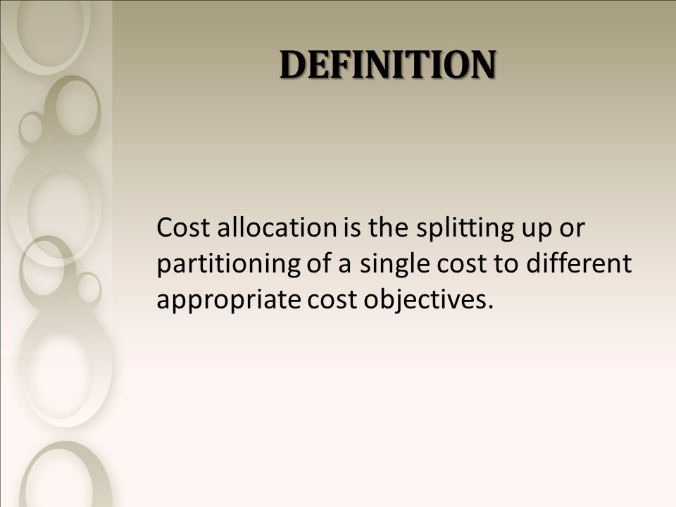 DEFINITION DEFINITION Cost allocation is the splitting up or partitioning of a single cost to different appropriate cost objectives.
