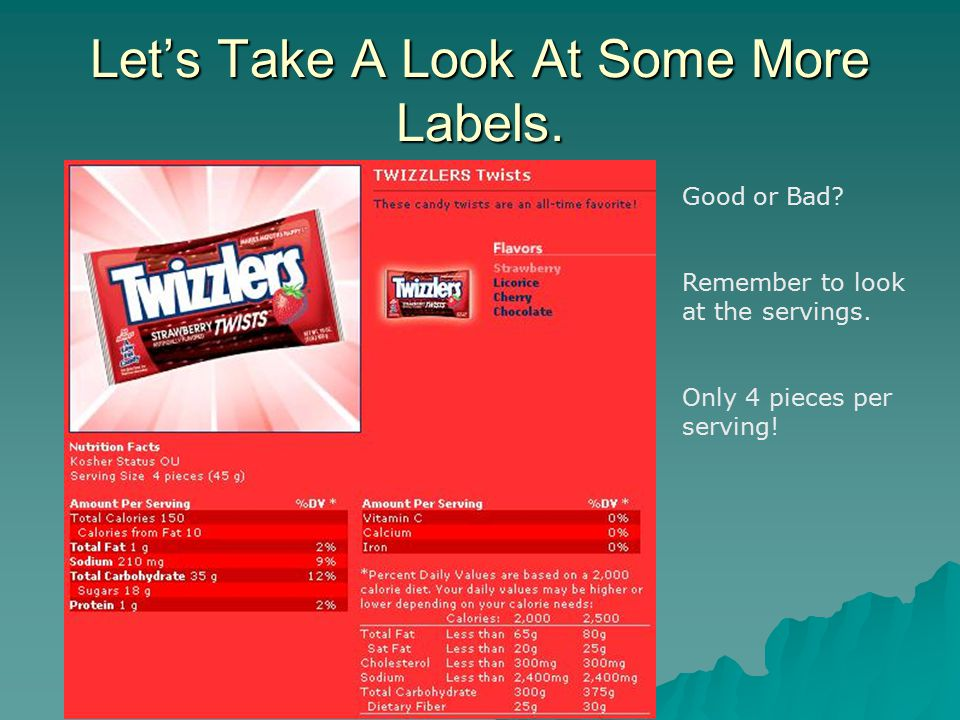Let's Take A Look At Some More Labels. Good or Bad? Remember to look at the servings. Only 4 pieces per serving!