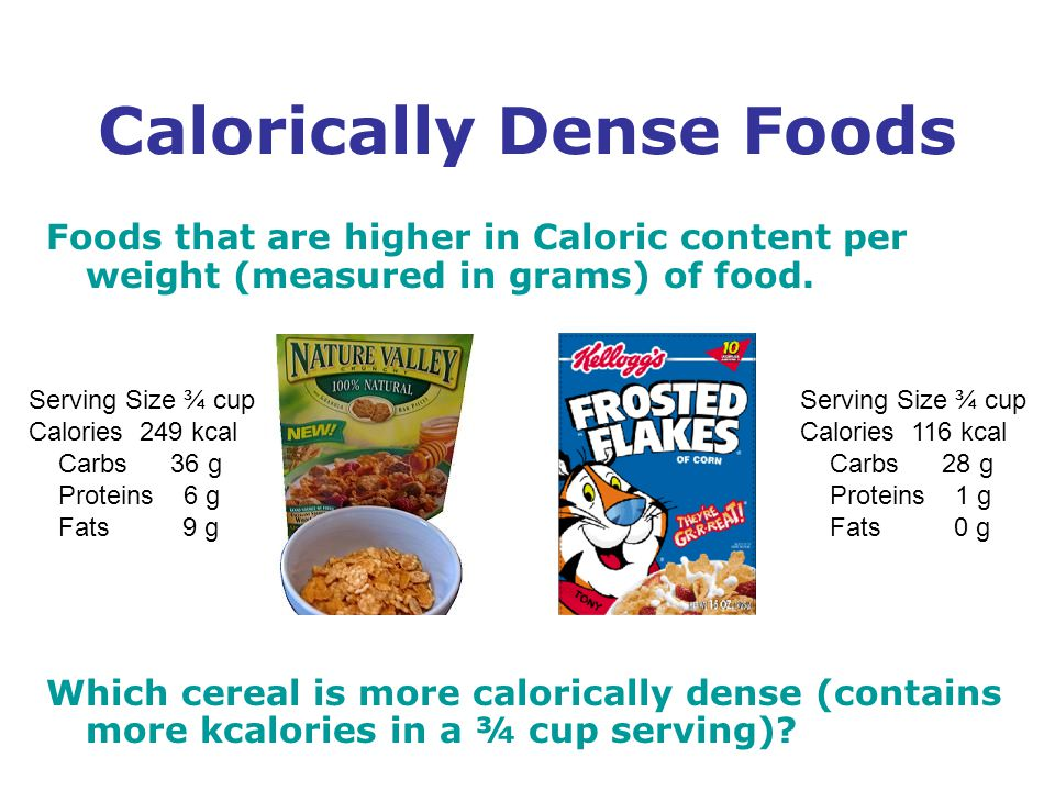 Foods that are higher in Caloric content per weight (measured in grams) of food.