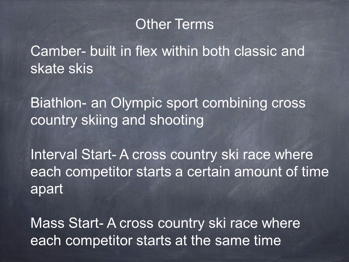 Other Terms Camber- built in flex within both classic and skate skis Biathlon- an Olympic sport combining cross country skiing and shooting Interval Start- A cross country ski race where each competitor starts a certain amount of time apart Mass Start- A cross country ski race where each competitor starts at the same time